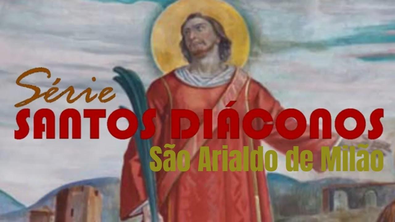 SÃO ARIALDO DE MILÃO - SANTO DIÁCONO DE 27 DE JUNHO