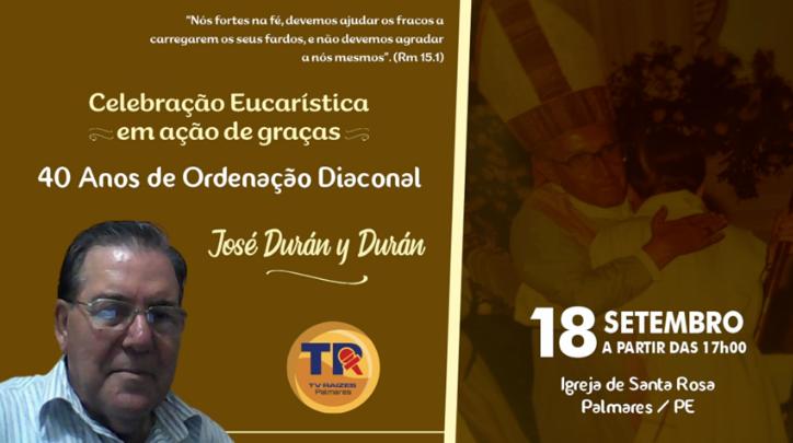 Celebração Eucarística em Ação de Graças pelo 40 anos de Ordenação Diaconal de José Durán y Durán