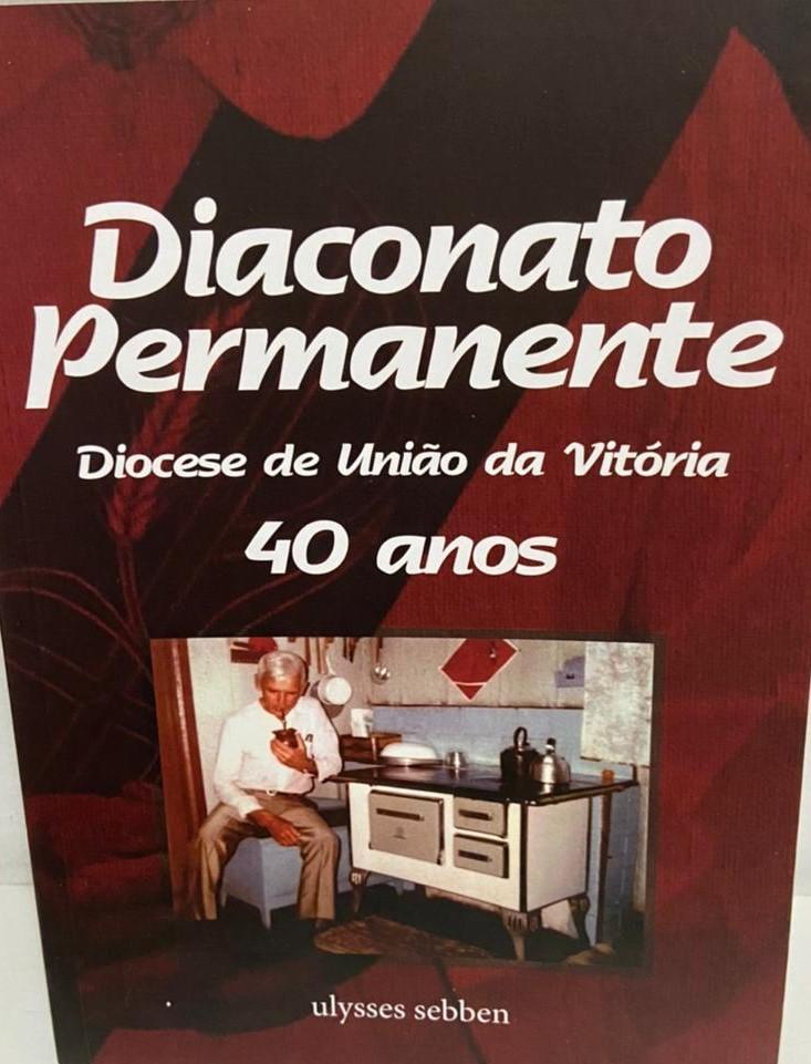 LIVRO RESGATA 40 ANOS DE HISTÓRIA DO DIACONATO EM UNIÃO DA VITÓRIA